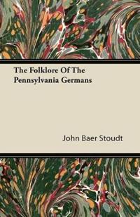 The Folklore Of The Pennsylvania Germans