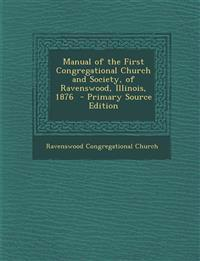 Manual of the First Congregational Church and Society, of Ravenswood, Illinois, 1876 - Primary Source Edition