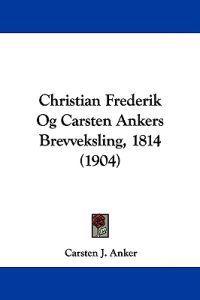Christian Frederik Og Carsten Ankers Brevveksling, 1814