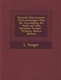 Dorische Polychromie: Untersuchungen Über die Anwendung der Farbe auf dem Dorichen Tempel.
