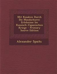 Mit Kosaken Durch Die Mandschurei: Erlebnisse Im Russisch-Japanischen Kriege - Primary Source Edition