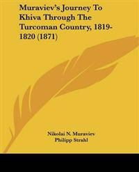 Muraviev's Journey to Khiva Through the Turcoman Country, 1819-1820