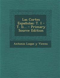 Las Cortes Espanolas: T. I - T. II... - Primary Source Edition