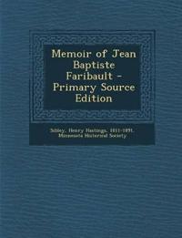 Memoir of Jean Baptiste Faribault - Primary Source Edition