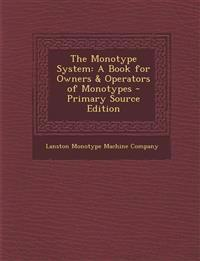 The Monotype System: A Book for Owners & Operators of Monotypes - Primary Source Edition