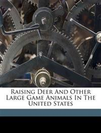 Raising deer and other large game animals in the United States