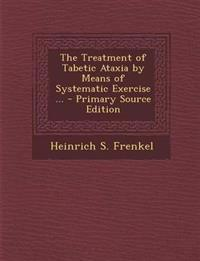 The Treatment of Tabetic Ataxia by Means of Systematic Exercise ...