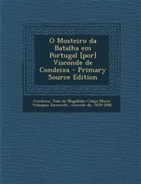 O Mosteiro Da Batalha Em Portugal [Por] Visconde de Condeixa - Primary Source Edition