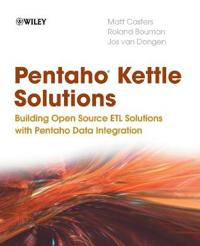 Pentaho Kettle Solutions: Building Open Source ETL Solutions with Pentaho D