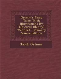 Grimm's Fairy Tales: With Illustrations By E[dward] H[enry] Wehnert - Primary Source Edition
