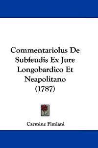 Commentariolus De Subfeudis Ex Jure Longobardico Et Neapolitano