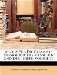 Archiv für die gesammte Physiologie des Menschen und der Thiere. Fünfundsiebzigster Band