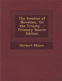 The Treatise of Novatian, on the Trinity - Primary Source Edition