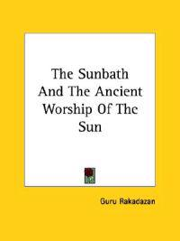 The Sunbath and the Ancient Worship of the Sun