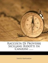 Raccolta Di Proverbj Siciliani: Ridotti In Canzoni ......