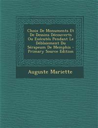 Choix de Monuments Et de Dessins Decouverts Ou Executes Pendant Le Deblaiement Du Serapeum de Memphis - Primary Source Edition