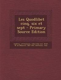 Les Quodlibet Cinq, Six Et Sept - Primary Source Edition