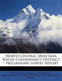 North Central Montana Water Conservancy District : preliminary survey report