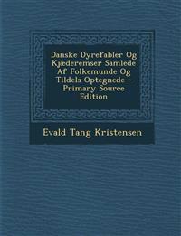 Danske Dyrefabler Og Kjæderemser Samlede Af Folkemunde Og Tildels Optegnede - Primary Source Edition