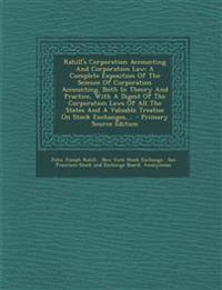 Rahill's Corporation Accounting And Corporation Law: A Complete Exposition Of The Science Of Corporation Accounting, Both In Theory And Practice, With