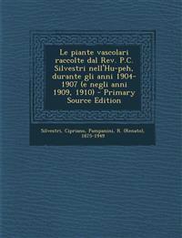 Le piante vascolari raccolte dal Rev. P.C. Silvestri nell'Hu-peh, durante gli anni 1904-1907 (e negli anni 1909, 1910) - Primary Source Edition