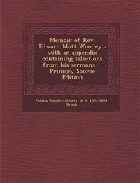 Memoir of REV. Edward Mott Woolley: With an Appendix Containing Selections from His Sermons