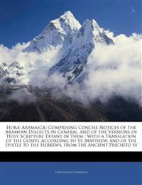 Horæ Aramaicæ: Comprising Concise Notices of the Aramean Dialects in General, and of the Versions of Holy Scripture Extant in Them : With a Translatio