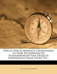 Spiegel Der Schoonste Courtisanen In Hare Kleedingen En Veranderingen Van Deszelfs Versierselen Naar Yders Tyt...