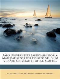 Aabo Universitets Lärdomshistoria: Matematikens Och Fysikens Studium Vid Åbo Universitet, Af K.f. Slotte...