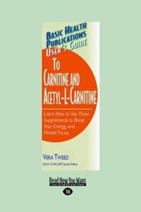 User's Guide to L-Carnitine and Acetyl-L-Carnitine: Learn How to Use These Supplements to Boost Your Energy and Mental Focus. (Large Print 16pt)