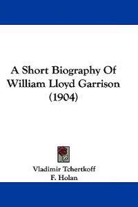 A Short Biography of William Lloyd Garrison