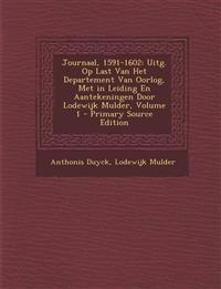 Journaal, 1591-1602: Uitg. Op Last Van Het Departement Van Oorlog, Met in Leiding En Aantekeningen Door Lodewijk Mulder, Volume 1 - Primary