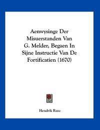 Aenwysinge Der Misuerstanden Van G. Melder, Begaen in Sijne Instructie Van De Fortificatien