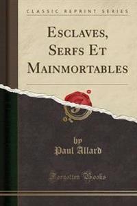 Esclaves, Serfs Et Mainmortables (Classic Reprint)