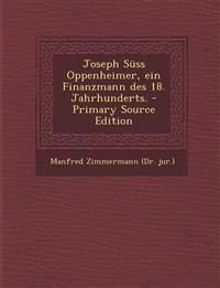 Joseph Süss Oppenheimer, ein Finanzmann des 18. Jahrhunderts. - Primary Source Edition
