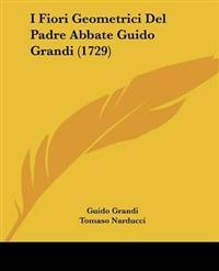 I Fiori Geometrici Del Padre Abbate Guido Grandi (1729)