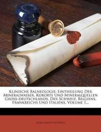 Klinische Balneologie: Eintheilung Der Mineralwasser, Kurorte Und Mineralquellen Gross-deutschlands, Der Schweiz, Belgiens, Frankreichs Und Italiens,