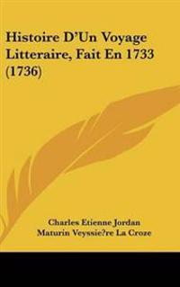 Histoire D'un Voyage Litteraire, Fait En 1733