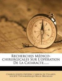 Recherches Médico-chirurgicales Sur L'opération De La Cataracte......