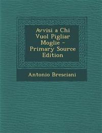 Avvisi a Chi Vuol Pigliar Moglie - Primary Source Edition