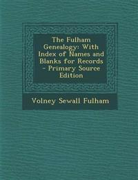 The Fulham Genealogy: With Index of Names and Blanks for Records - Primary Source Edition