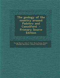 The Geology of the Country Around Padstow and Camelford - Primary Source Edition