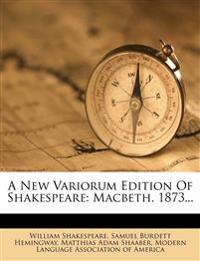 A New Variorum Edition Of Shakespeare: Macbeth. 1873...