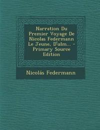 Narration Du Premier Voyage De Nicolas Federmann Le Jeune, D'ulm...