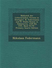 Bibliotek Der Litterarischen Vereins in Stuttgart. N. Federmanns Und H. Stades Reisen in Sudamerica, 1529 Bis 1555, Band XLVII - Primary Source Editio