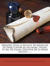 Memoire Pour La Faculte de Medecine de Paris Contre M. Alleaume, Doyen, Et Me. de Cezan, Docteur de La Meme Faculte ......