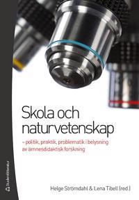 Skola och naturvetenskap - - politik, praktik, problematik i belysning av ämnesdidaktisk forskning