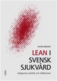 Lean i svensk sjukvård : bakgrund, praktik och reflektioner
