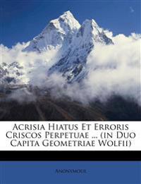 Acrisia Hiatus Et Erroris Criscos Perpetuae ... (in Duo Capita Geometriae Wolfii)