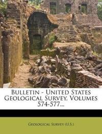 Bulletin - United States Geological Survey, Volumes 574-577...